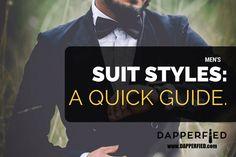 Men's Suit Styles: A Quick Guide. - http://www.dapperfied.com/mens-suit-styles/