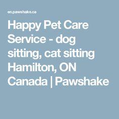 Happy Pet Care Service - dog sitting, cat sitting Hamilton, ON Canada | Pawshake