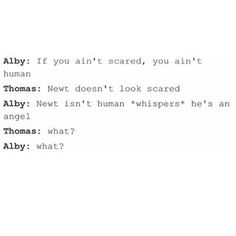 I totally agree with Alby. Newt is a bloody angel.