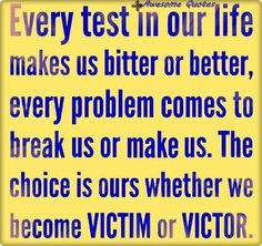 The choice is ours..from problem to challenges with future potential.....victim or victor!