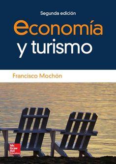 ECONOMÍA Y TURISMO Autor: Francisco Mochón Morcillo  Editorial: McGraw-Hill Edición: 2 ISBN: 9788448160975 ISBN ebook: 9788448174132 Páginas: 444 Área: Economia y Empresa Sección: Economía