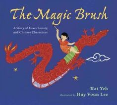 The magic brush : a story of love, family, and Chinese characters