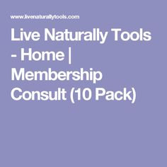 Live Naturally Tools - Home | Membership Consult (10 Pack)