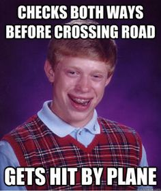 Ohh poor Bad Luck Brian