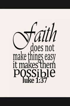 Faith: Luke 1:37.... FOR WITH GOD NOTHING SHALL BE IMPOSSIBLE (KJV)