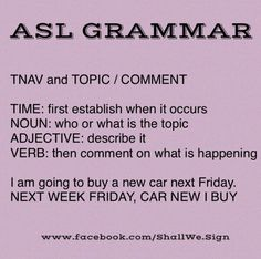 Here is the simplest way to remember ASL grammar... The TNAV rule always incorporates TOPIC /COMMENT rule. ‪#‎shallwesign‬‪#‎signlanguage‬ www.Facebook.com/shallwe.Sign                                                                                                                                                                                 More