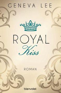 Geneva Lee -  Royal Kiss / Royals Saga Bd.5