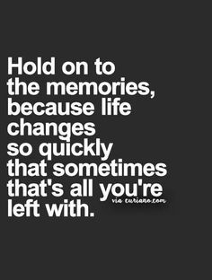 "Saw this quote - it struck me because my mom passed away with Alzheimers and i think about what memories she wasn't able to hold onto..she wasn't ""left"" with them at all...that saddens me."