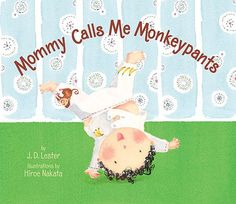 Mommy Calls Me Monkeypants by J.D. Lester, illustrated by Hiroe Nakata. The teacher at our co-op preschool read this today at circle time. Fun illustrations and a silly little storyline.