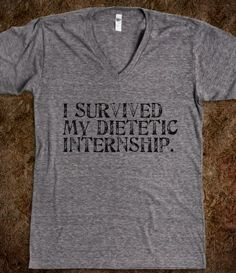 I survived my dietetic internship. ha! need this