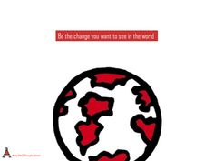 Be the #change you want to see in the world