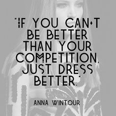 Quote - Words of wisdom  -Anna Wintour