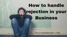 Overcoming rejection in your Business
