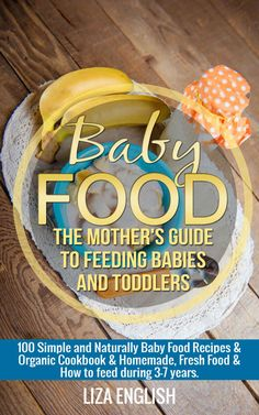 Baby food: The Mother's Guide to Feeding Babies and Toddlers: 100 Simple and Naturally Baby Food Recipes & Organic Cookbook & Homemade, Fresh Food & How to feed during three - seven years. ($2.99 to Free) - Books