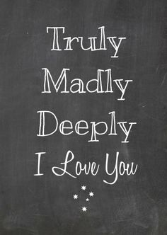 Truly ♥ Madly ♥ Deeply ♥...