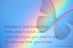 WHEN I SEE RAINBOWS & BUTTERFLIES I REMEMBER YOU; MY ANGEL BABY, PLAYING IN HEAVEN LOOKING OVER YOUR GRIEVING MUMMA! BUTTERFLIES BRINGS SMILE TO ME :)