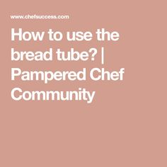 How to use the bread tube? Pampered Chef Bread Tube Recipe, Pampered Chef Recipes, How To Make Bread, Recipe Using, Being Used, Family Meals, Bread Recipes, Breads, Rolls