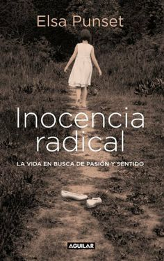Inocencia radical (Spanish Edition) by Elsa Punset. $10.56. Publisher: Aguilar (July 15, 2010). 224 pages