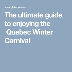 6217132fde The ultimate guide to enjoying the Quebec Winter Carnival Quebec Winter  Carnival