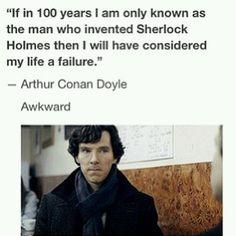 NOOOO Much appreciation for Sir Arthur Conan Doyle not just the man who created Sherlock