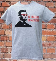 Bill and Ted Abe Lincoln Be Excellent T-Shirt