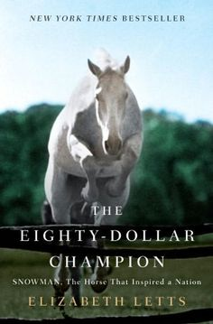 'The Eighty-Dollar Champion: Snowman, the Horse That Inspired a Nation' by Elizabeth Letts ---- November the National Horse Show at Madison Square Garden in New York City. Into the rarefied atmosphere of wealth and tradition. Horse Movies, Horse Books, This Is A Book, The Book, Snowman Horse, Missouri, Cinderella Story, Horse Story, Wattpad