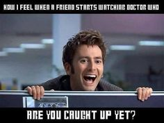 """Lol But my friend introduced me to doctor who and has seen like half of what I've seen and I'm just like """"how do you live with out this knowledge"""""""