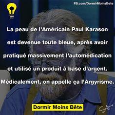 La peau de l'Américain Paul Karason est devenue toute bleue, après avoir pratiqué massivement l'automédication et utilisé un produit a base d'argent. Médicalement, on appelle ça l'Argyrisme.