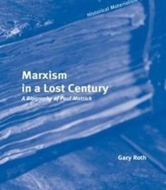 Marxism In A Lost Century: A Biography Of Paul Mattick PDF