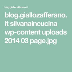 blog.giallozafferano.it silvanaincucina wp-content uploads 2014 03 page.jpg