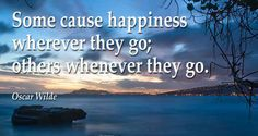 """""""@lucimcmonagle: """"Some cause #happiness wherever they go; others whenever they go."""" -"""