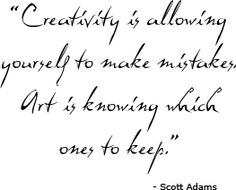 """""""Creativity is allowing yourself to make mistakes. Art is knowing which ones to keep."""" - Scott Adams #craftquotes"""