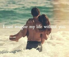 I can't imagine life without you...