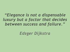 Elegance is not a dispensable luxury but a factor that decides between success and failure.
