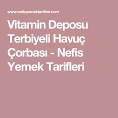 Vitamin Deposu Terbiyeli Havuç Çorbası - Nefis Yemek Tarifleri