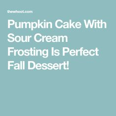Pumpkin Cake With Sour Cream Frosting Is Perfect Fall Dessert!