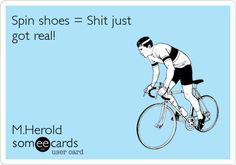 "Spin shoes = Shit just got real! M.Herold. ""Spin shoes make it easier to work harder!! "" ME!"