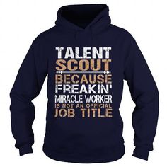 TALENT SCOUT Because Freakin Miracle Worker Isn't An Official Job Title T-Shirts, Hoodies, Sweatshirts, Tee Shirts (35.99$ ==> Shopping Now!)