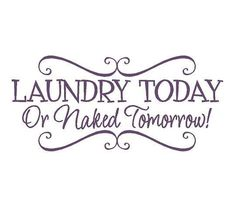 Laundry Room Vinyl Wall Decal - Laundry Today or Naked Tomorrow Quote Saying 12H X 22W LR0005. $25.00, via Etsy.