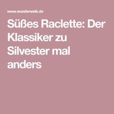 Süßes Raclette: Der Klassiker zu Silvester mal anders