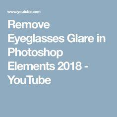 Remove Eyeglasses Glare in Photoshop Elements 2018 - YouTube