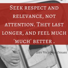 seek-respect-and-relevance-not-attention-they-last-longer-and-feel-much-much-better-izey-victoria-odiase
