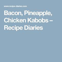 Bacon, Pineapple, Chicken Kabobs – Recipe Diaries