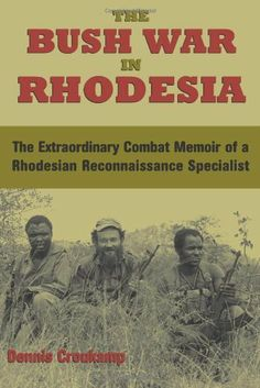 The Bush War In Rhodesia: The Extraordinary Combat Memoir of a Rhodesian Reconnaissance Specialist Military Men, Military History, Paladin Press, Books To Read, My Books, Warrant Officer, All Nature, African History, Special Forces