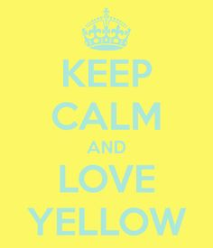 yellow keep calm poster - Google Search It's vibrant!