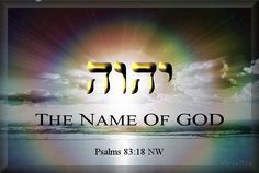 Jehovah Is The Name Of God Psalms 83:18 reads: May people know that you, whose name is Jehovah, You alone are the Most High over all the earth.