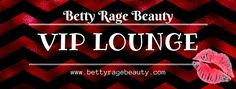 Are you a Betty Rage Beauty VIP? Get your name on the list bs join the VIP Lounge! That's where all the best fun happens ❤