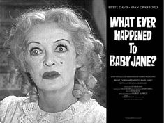 "Bette Davis in, ""Whatever Happened to Baby Jane"""