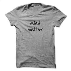 Mind Over Matter - #tshirt women #sweatshirt and leggings. GET YOURS => https://www.sunfrog.com/LifeStyle/Mind-Over-Matter-34438223-Guys.html?68278