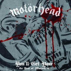You'll Get Yours - The Best of Motorhead  (Compilation)  October 1, 2010